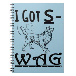 I am a Dog and I got S--Wag Notebook