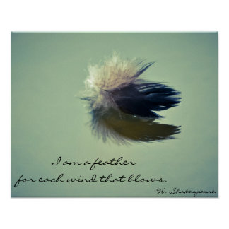 I am a feather for each wind that blows poster