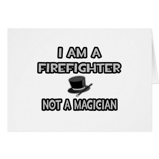 I Am A Firefighter ... Not A Magician Card