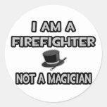 I Am A Firefighter ... Not A Magician Round Sticker