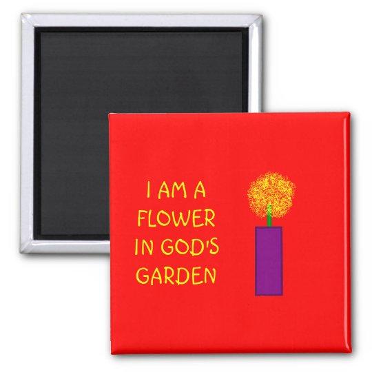 I AM A FLOWER IN GOD'S GARDEN - magnet
