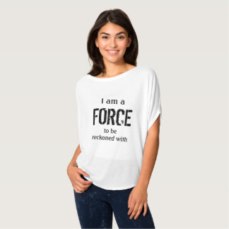 I am a force to be reckoned with tee shirt