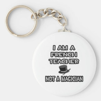 I Am A French Teacher ... Not A Magician Basic Round Button Keychain