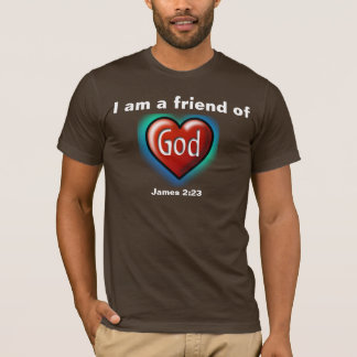 "I am a friend of God ""heart"" T-Shirt"
