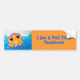I Am A Full Time Vacationer Bumper Stickers