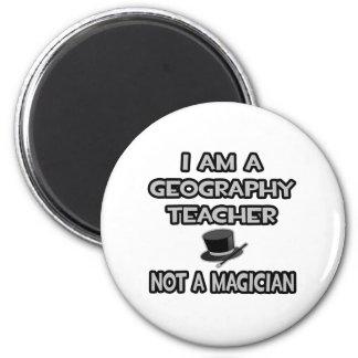 I Am A Geography Teacher... Not A Magician Refrigerator Magnets