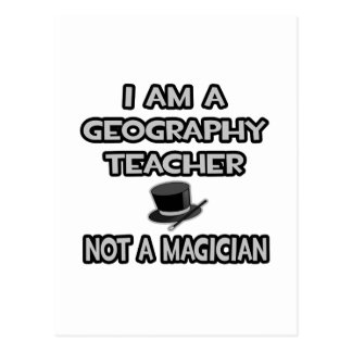 I Am A Geography Teacher... Not A Magician Postcard