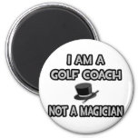 I Am A Golf Coach ... Not A Magician Fridge Magnets