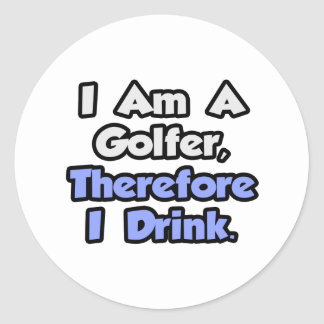 I Am A Golfer, Therefore I Drink Stickers