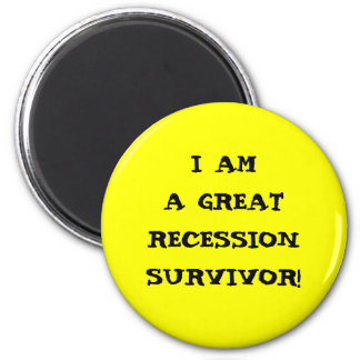 I AM A GREAT RECESSION SURVIVOR 2 INCH ROUND MAGNET