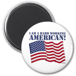 I AM A HARD WORKING AMERICAN! 2 INCH ROUND MAGNET