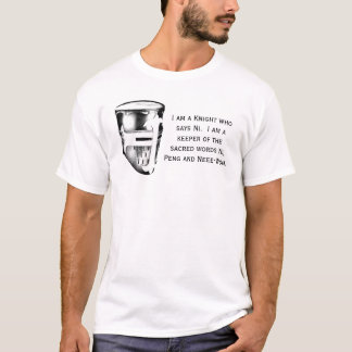 I am a knight who says Ni. T-Shirt