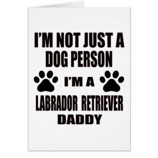 I am a Labrador Retriever Daddy Greeting Card