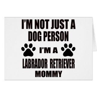 I am a Labrador Retriever Mommy Greeting Card