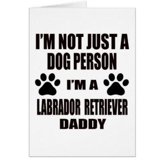 I am a Labradorf retriever Daddy Greeting Card