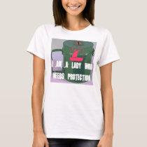 I am a lady WHO needs protection T-Shirt