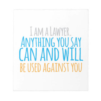 I am a LAWYER anything you say can and WILL be use Notepad