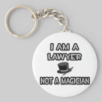 I Am A Lawyer ... Not A Magician Keychains