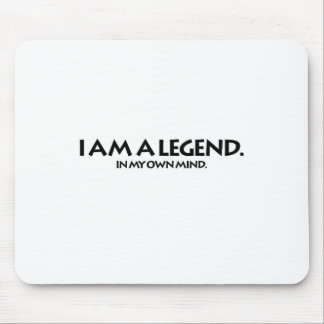 I am a Legend (in my own mind) Mouse Pad