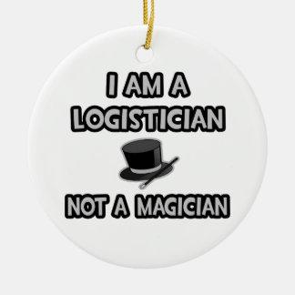 I Am A Logistician ... Not A Magician Ceramic Ornament
