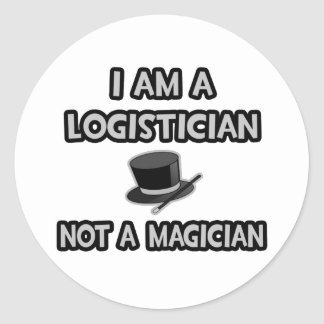 I Am A Logistician ... Not A Magician Classic Round Sticker