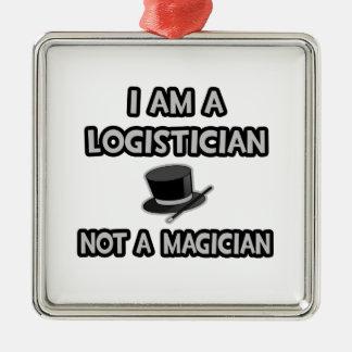 I Am A Logistician ... Not A Magician Metal Ornament
