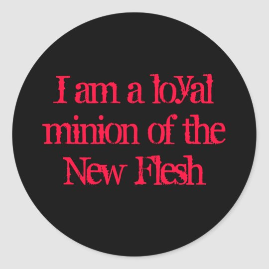 I am a loyal minion of the New Flesh Sticker