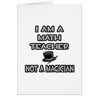 I Am A Math Teacher ... Not A Magician Card
