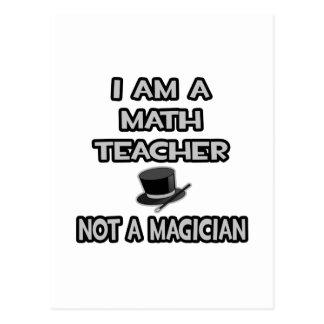 I Am A Math Teacher ... Not A Magician Postcard
