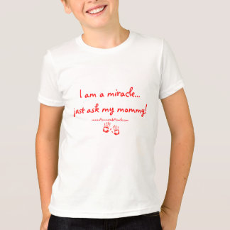 I am a miracle...just ask my mommy! Tshirt