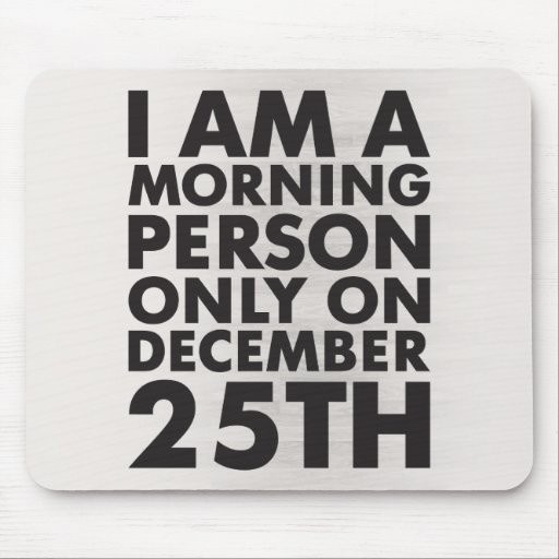 I Am A Morning Person Only On December 25 Mousepad