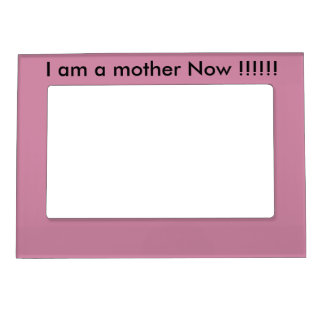 I am a Mother now!!!!!! Magnetic Picture Frame