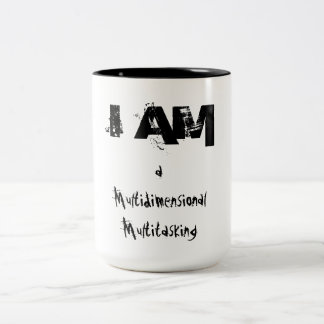 I AM a Multidimensional Multitasking Two-Tone Coffee Mug