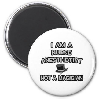 I Am A Nurse Anesthetist ... Not A Magician 2 Inch Round Magnet