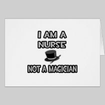 I Am A Nurse ... Not A Magician Greeting Cards