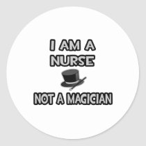 I Am A Nurse ... Not A Magician Classic Round Sticker