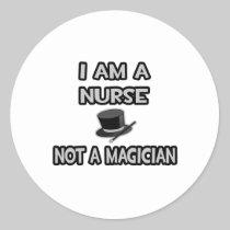 I Am A Nurse ... Not A Magician Stickers