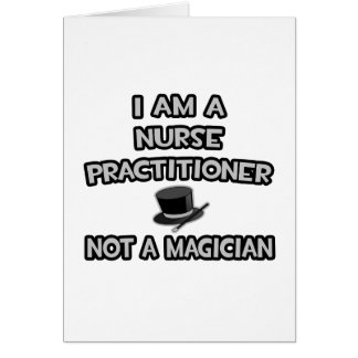 I Am A Nurse Practitioner ... Not A Magician Greeting Card