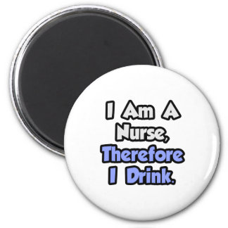 I Am A Nurse, Therefore I Drink Magnet