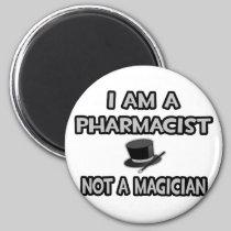 I Am A Pharmacist ... Not A Magician Fridge Magnets