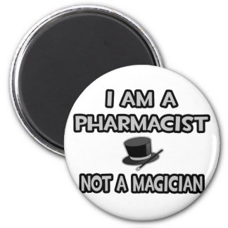 I Am A Pharmacist ... Not A Magician 2 Inch Round Magnet