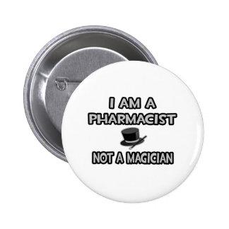 I Am A Pharmacist ... Not A Magician Pinback Button