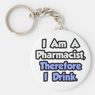 I Am A Pharmacist, Therefore I Drink Basic Round Button Keychain