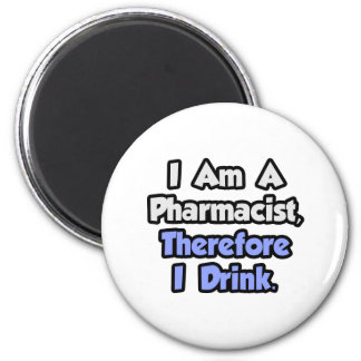 I Am A Pharmacist, Therefore I Drink 2 Inch Round Magnet
