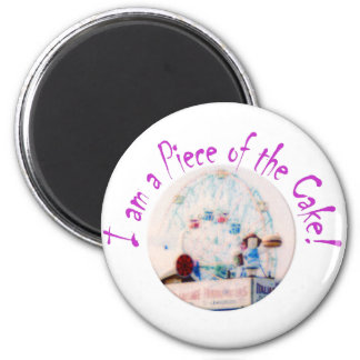 I am a piece of the Cake! 2 Inch Round Magnet
