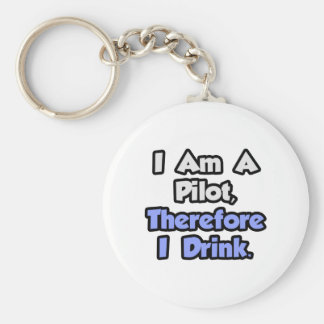 I Am A Pilot, Therefore I Drink Basic Round Button Keychain