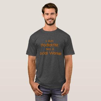 I Am A Podiatrist Not A Social Worker T-Shirt