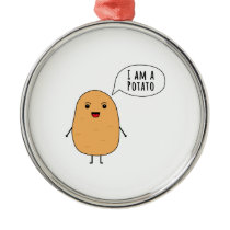 I am a potato metal ornament