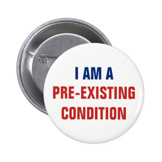 I Am a Pre-Existing Condition AHCA Resist VoteNO Button