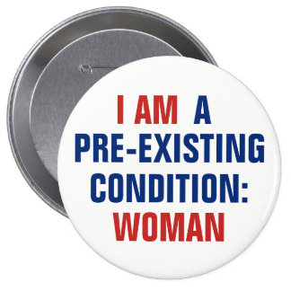 I Am a Pre-Existing Condition Woman TrumpCare Pinback Button